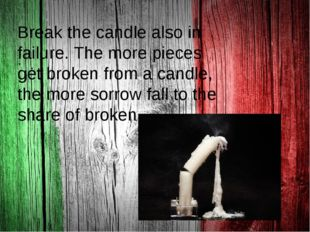. Break the candle also in failure. The more pieces get broken from a candle