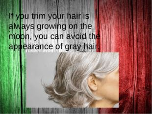 . If you trim your hair is always growing on the moon, you can avoid the app