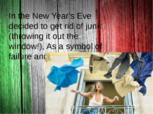 . In the New Year's Eve decided to get rid of junk (throwing it out the wind