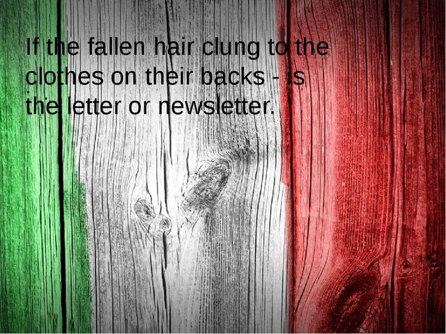 . If the fallen hair clung to the clothes on their backs - is the letter or...