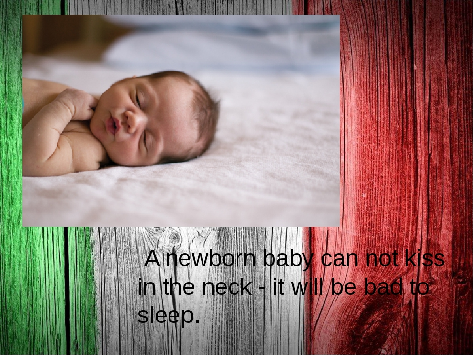 . A newborn baby can not kiss in the neck - it will be bad to sleep.