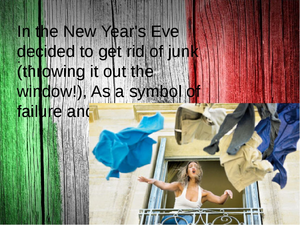 . In the New Year's Eve decided to get rid of junk (throwing it out the wind...