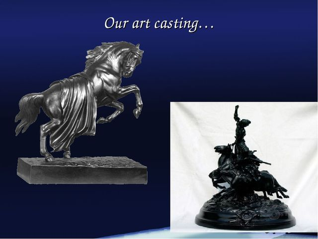 Our art casting…