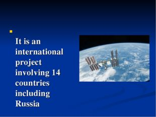 It is an international project involving 14 countries including Russia