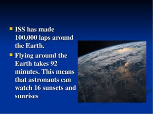 ISS has made 100,000 laps around the Earth. Flying around the Earth takes 92