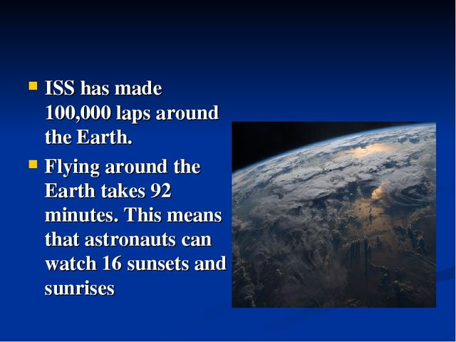 ISS has made 100,000 laps around the Earth. Flying around the Earth takes 92...