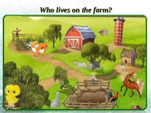 Who lives on the farm?