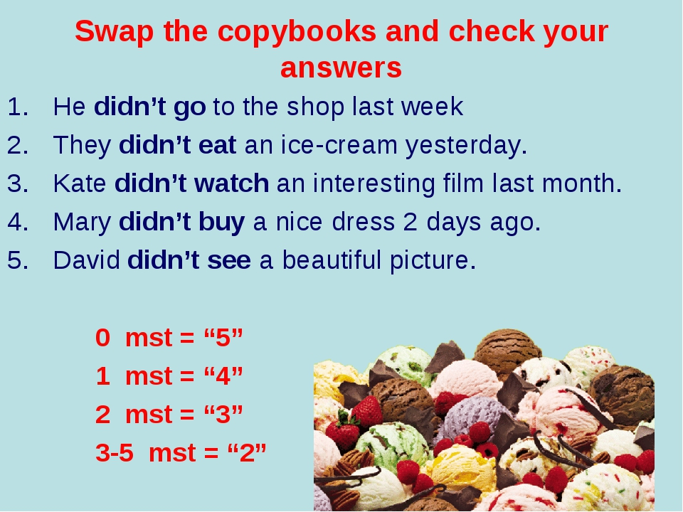 Swap the copybooks and check your answers He didn't go to the shop last week...
