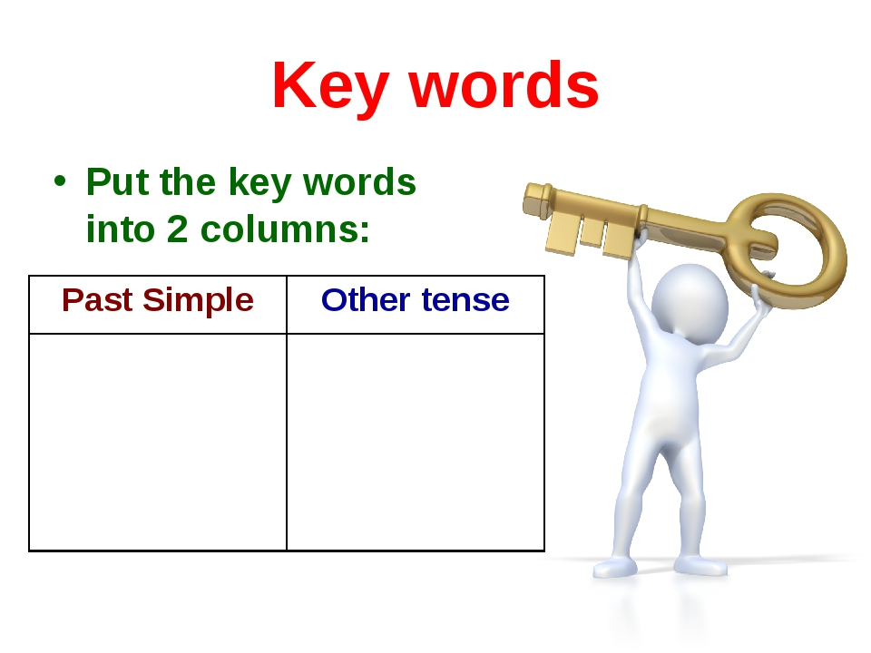 Key words Put the key words into 2 columns: Past SimpleOther tense