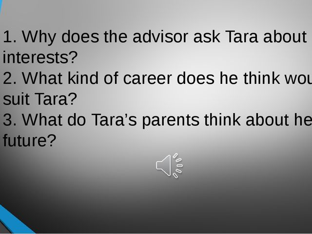 1. Why does the advisor ask Tara about her interests? 2. What kind of career...