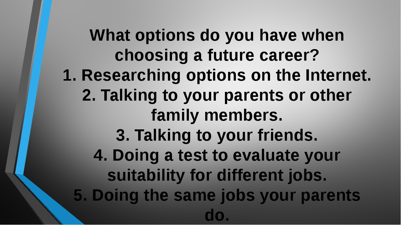 What options do you have when choosing a future career? 1. Researching option...
