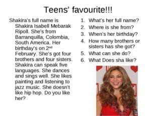 Teens' favourite!!! Shakira's full name is Shakira Isabell Mebarak Ripoll. Sh