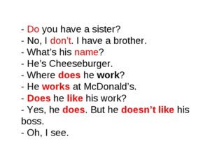 - Do you have a sister? - No, I don't. I have a brother. - What's his name?