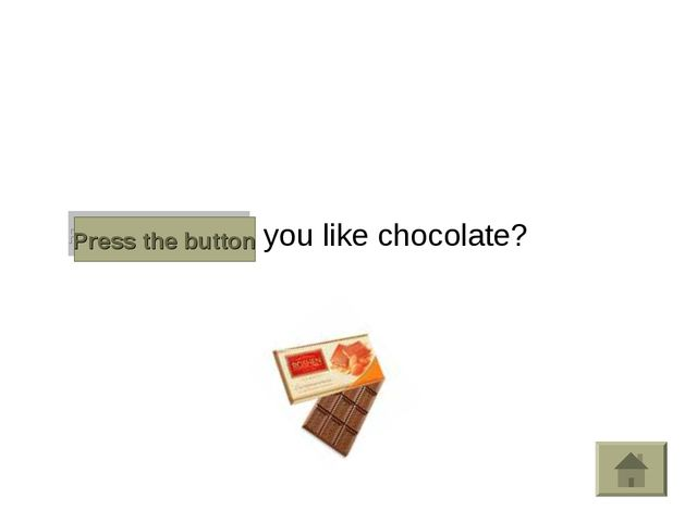 Do you like chocolate? Press the button