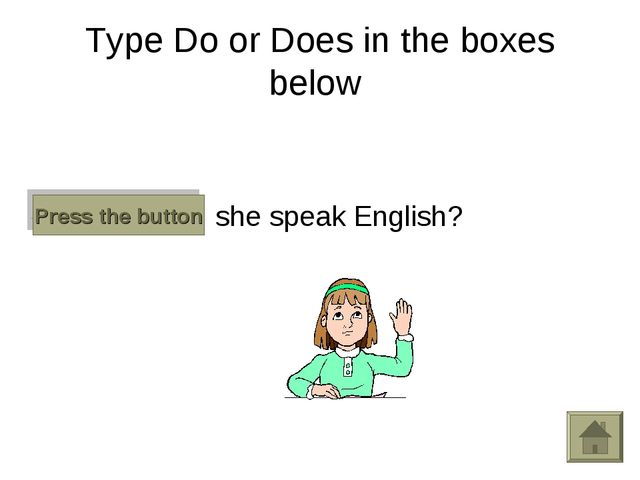 Type Do or Does in the boxes below Does she speak English? Press the button