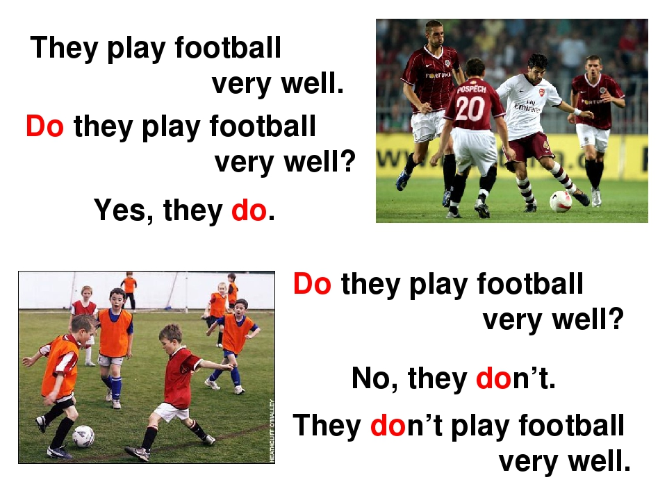 They play football very well. Do they play football very well? Yes, they do....