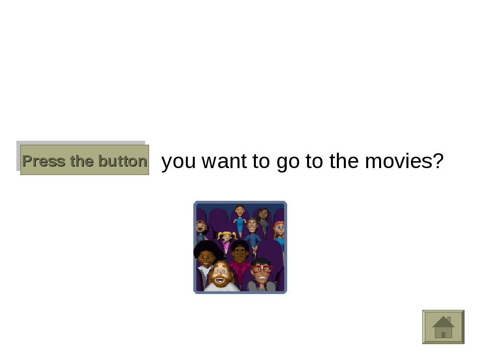Do you want to go to the movies? Press the button