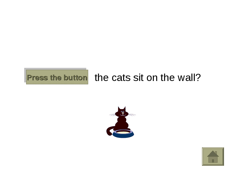 Does the cats sit on the wall? Press the button