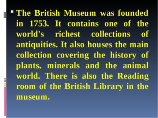 The British Museum was founded in 1753. It contains one of the world's riches