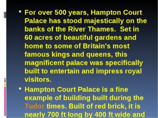 For over 500 years, Hampton Court Palace has stood majestically on the banks