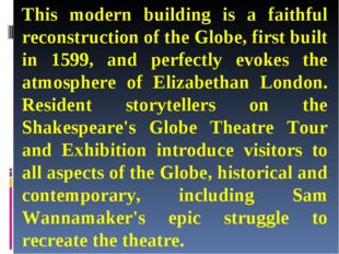 This modern building is a faithful reconstruction of the Globe, first built i