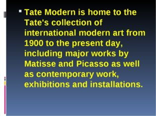 Tate Modern is home to the Tate's collection of international modern art from