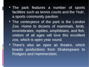 The park features a number of sports facilities such as tennis courts and the