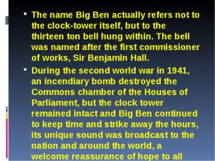 The name Big Ben actually refers not to the clock-tower itself, but to the th