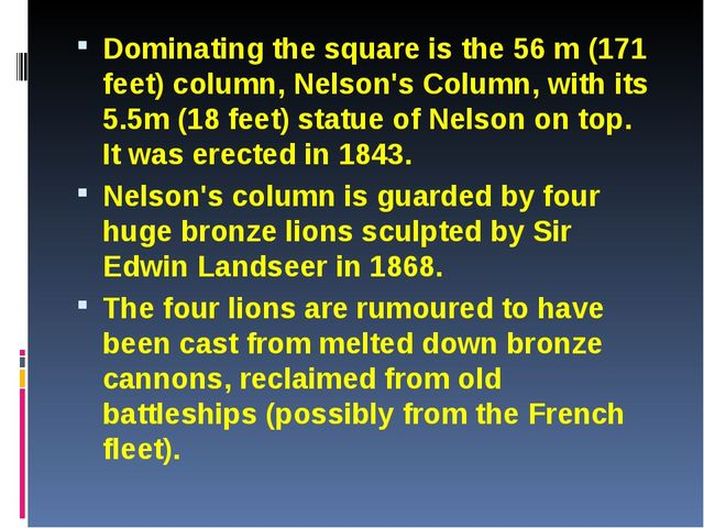 Dominating the square is the 56 m (171 feet) column, Nelson's Column, with it...