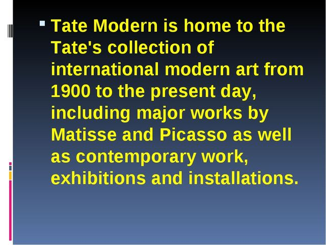Tate Modern is home to the Tate's collection of international modern art from...