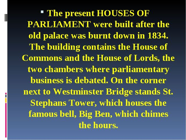 The present HOUSES OF PARLIAMENT were built after the old palace was burnt do...