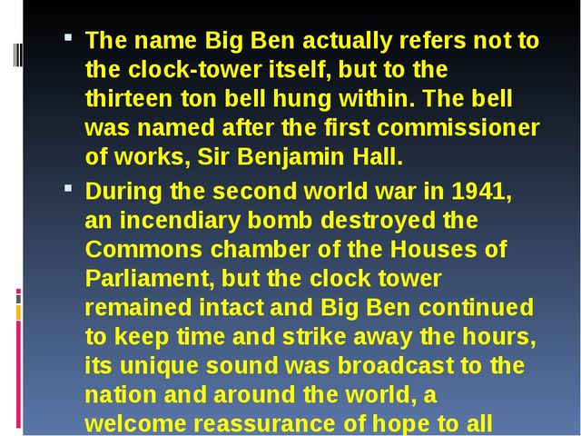 The name Big Ben actually refers not to the clock-tower itself, but to the th...