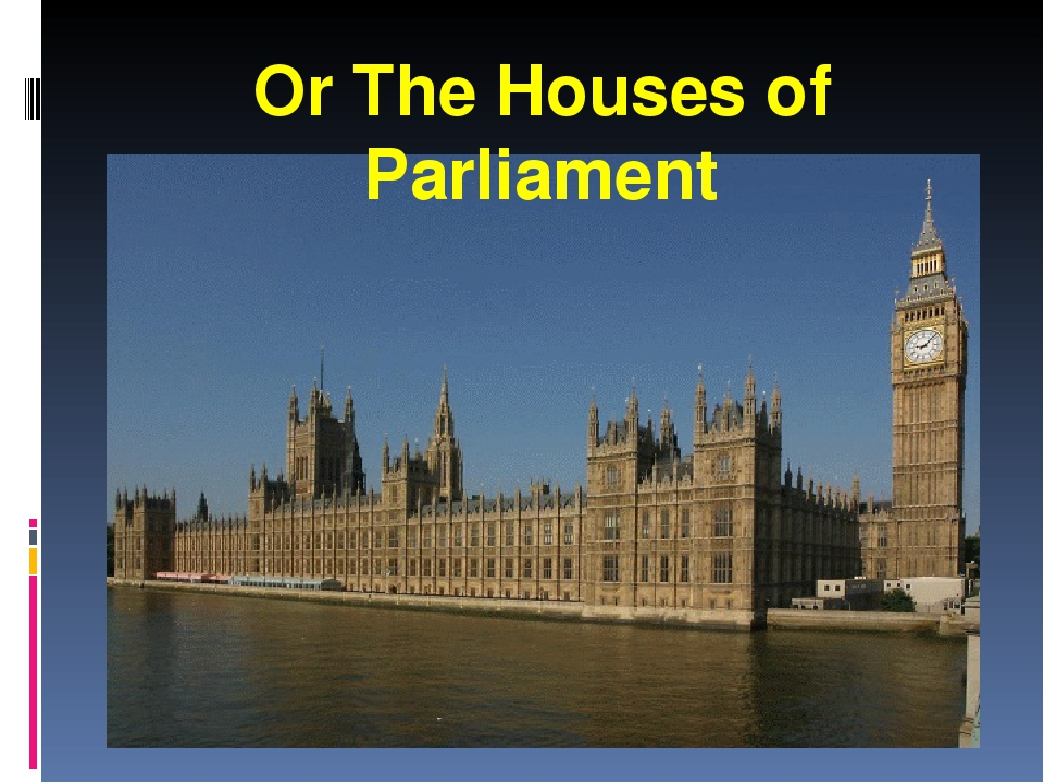 Or The Houses of Parliament