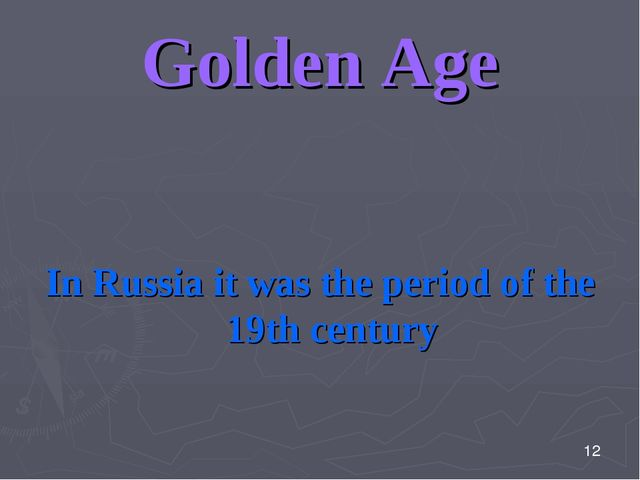 Golden Age In Russia it was the period of the 19th century 12