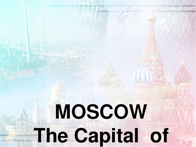 MOSCOW The Capital of Russia was founded 1147, by prince Yuri Dolgoruki is s...