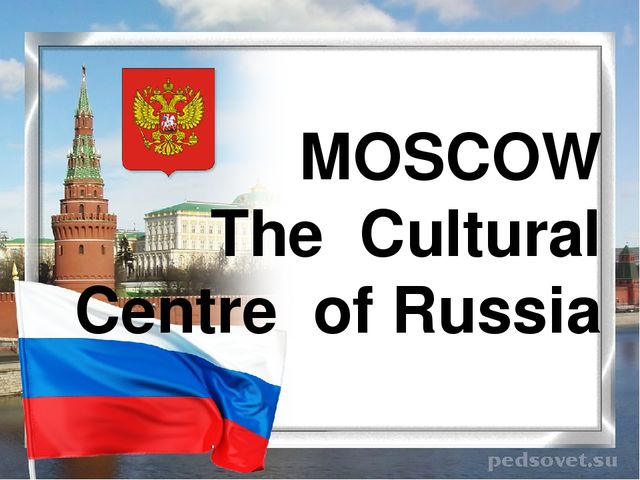 MOSCOW The Cultural Centre of Russia