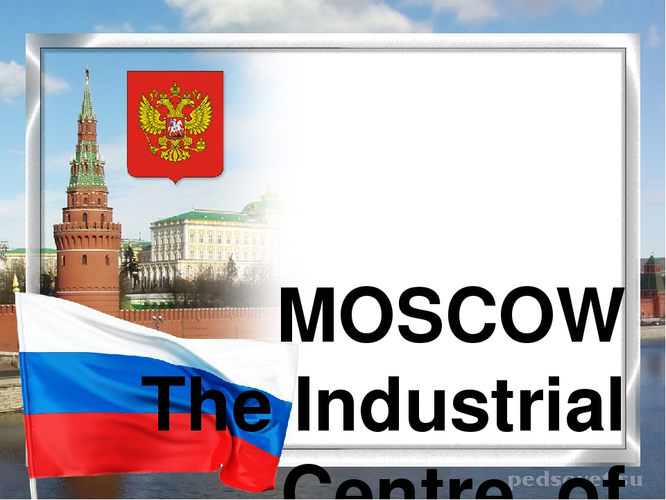 MOSCOW The Industrial Centre of Russia