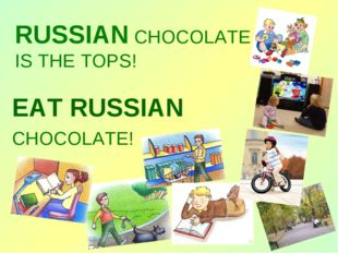 RUSSIAN CHOCOLATE IS THE TOPS! EAT RUSSIAN CHOCOLATE!