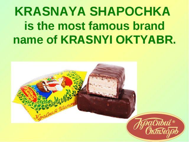KRASNAYA SHAPOCHKA is the most famous brand name of KRASNYI OKTYABR.