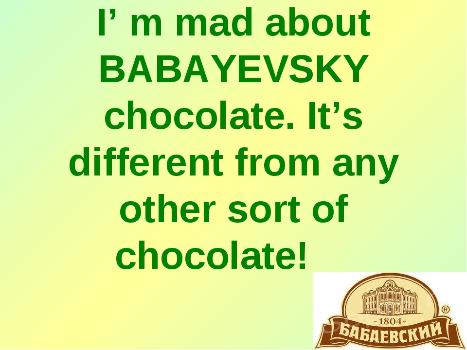 I' m mad about BABAYEVSKY chocolate. It's different from any other sort of c...