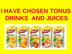 I HAVE CHOSEN TONUS DRINKS AND JUICES