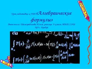 Урок подготовки к ГИА «Алгебраические формулы» Выполнили: Шамсутдинова Юлия,