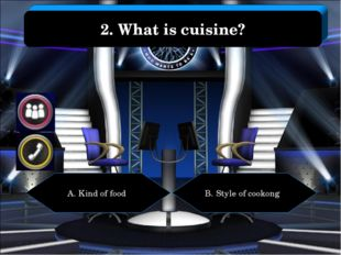 A. Kind of food B. Style of cookong 2. What is cuisine?
