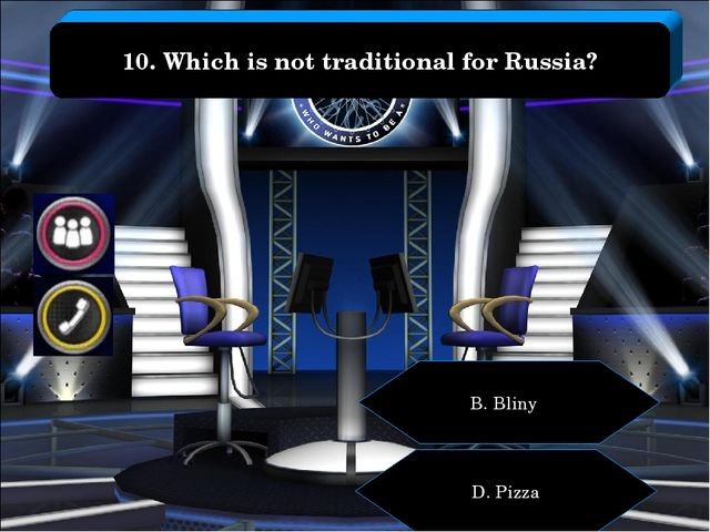 B. Bliny D. Pizza 10. Which is not traditional for Russia?