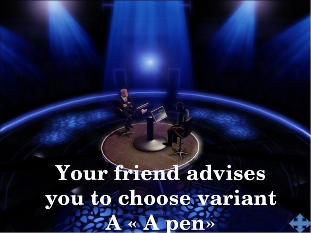Your friend advises you to choose variant A « A pen»