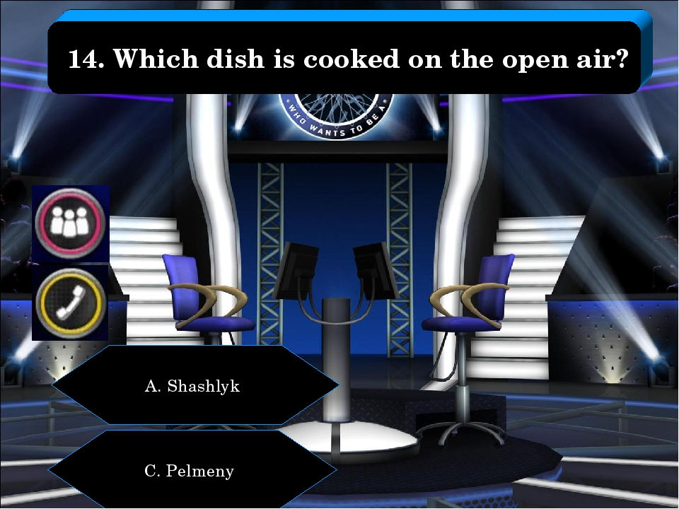 14. Which dish is cooked on the open air? A. Shashlyk C. Pelmeny