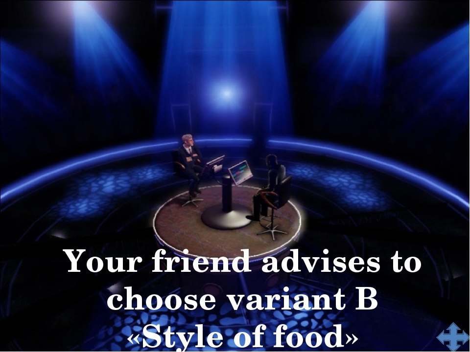 Your friend advises to choose variant B «Style of food»