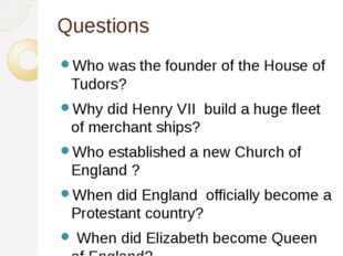 Questions Who was the founder of the House of Tudors? Why did Henry VII build