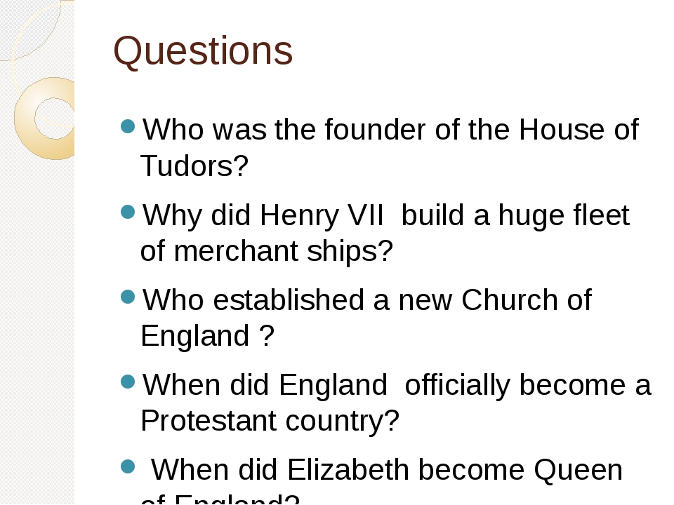 Questions Who was the founder of the House of Tudors? Why did Henry VII build...