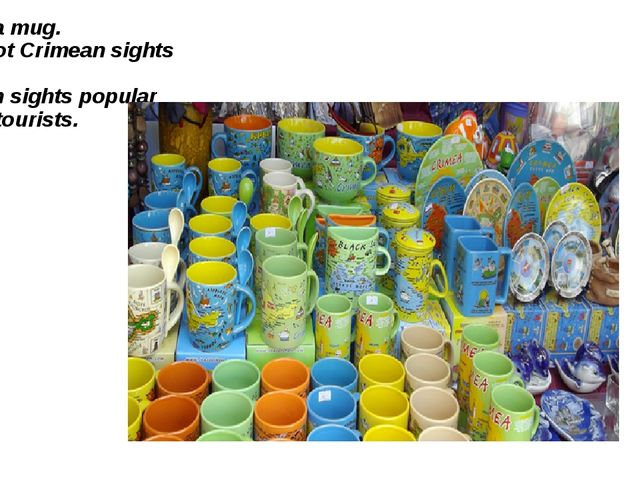 This is a mug. It has got Crimean sights on it. Crimean sights popular among...